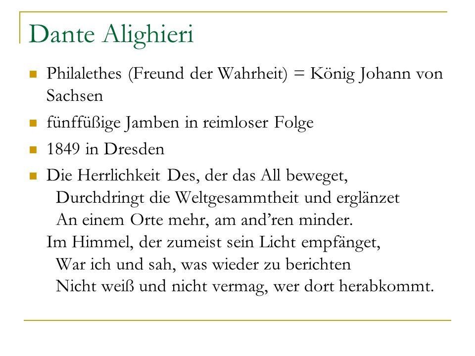 Dante Alighieri Philalethes (Freund der Wahrheit) = König Johann von Sachsen. fünffüßige Jamben in reimloser Folge.