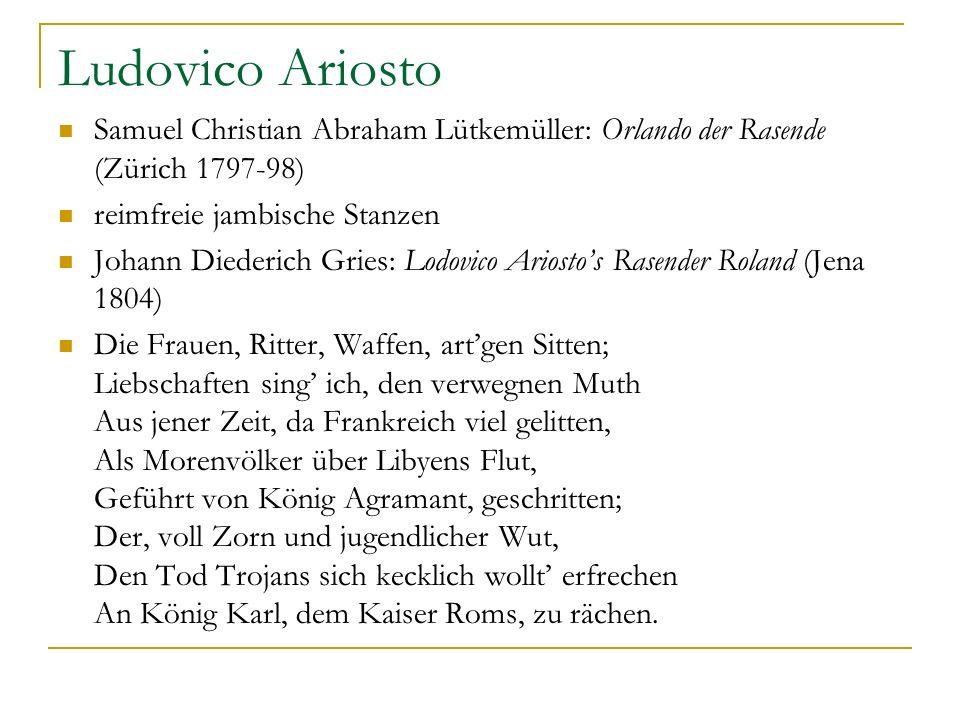 Ludovico Ariosto Samuel Christian Abraham Lütkemüller: Orlando der Rasende (Zürich 1797-98) reimfreie jambische Stanzen.