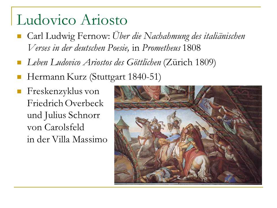 Ludovico Ariosto Carl Ludwig Fernow: Über die Nachahmung des italiänischen Verses in der deutschen Poesie, in Prometheus 1808.