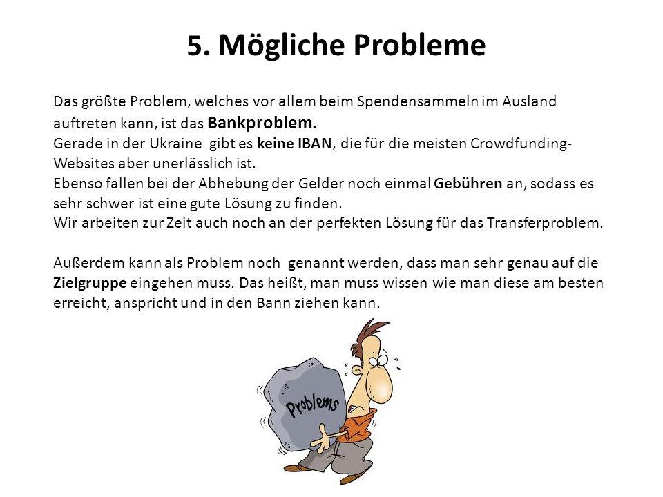 5. Mögliche Probleme Das größte Problem, welches vor allem beim Spendensammeln im Ausland auftreten kann, ist das Bankproblem.
