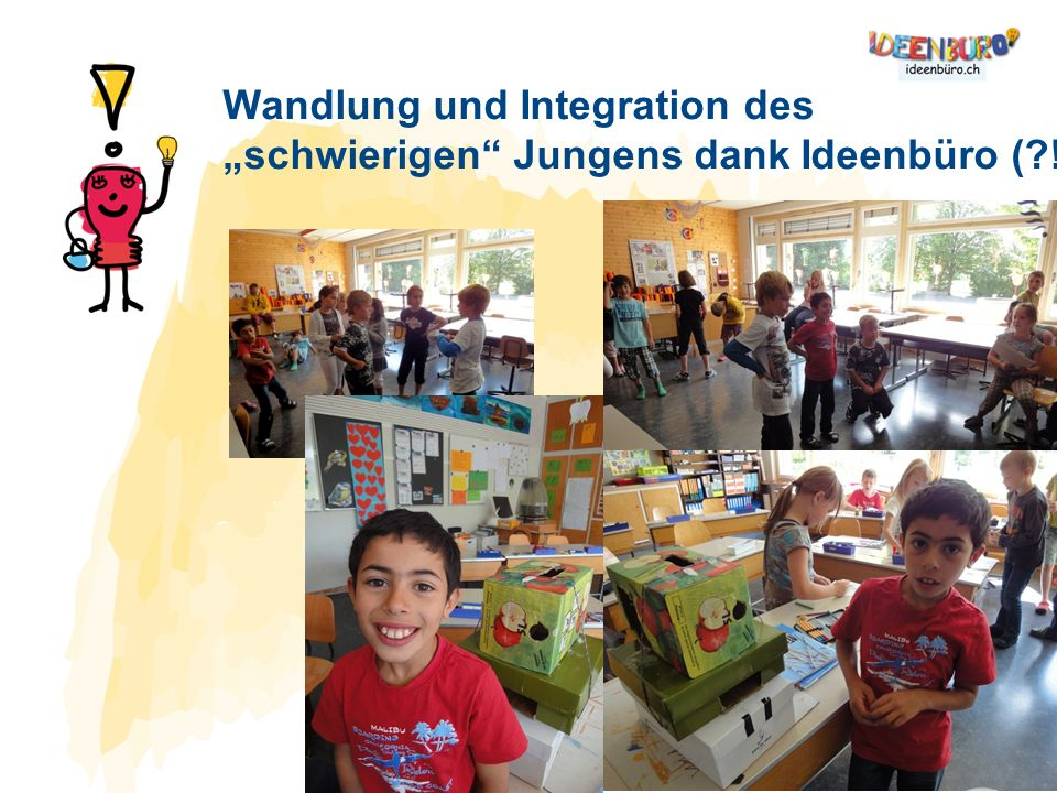 "Wandlung und Integration des ""schwierigen Jungens dank Ideenbüro ( !)"