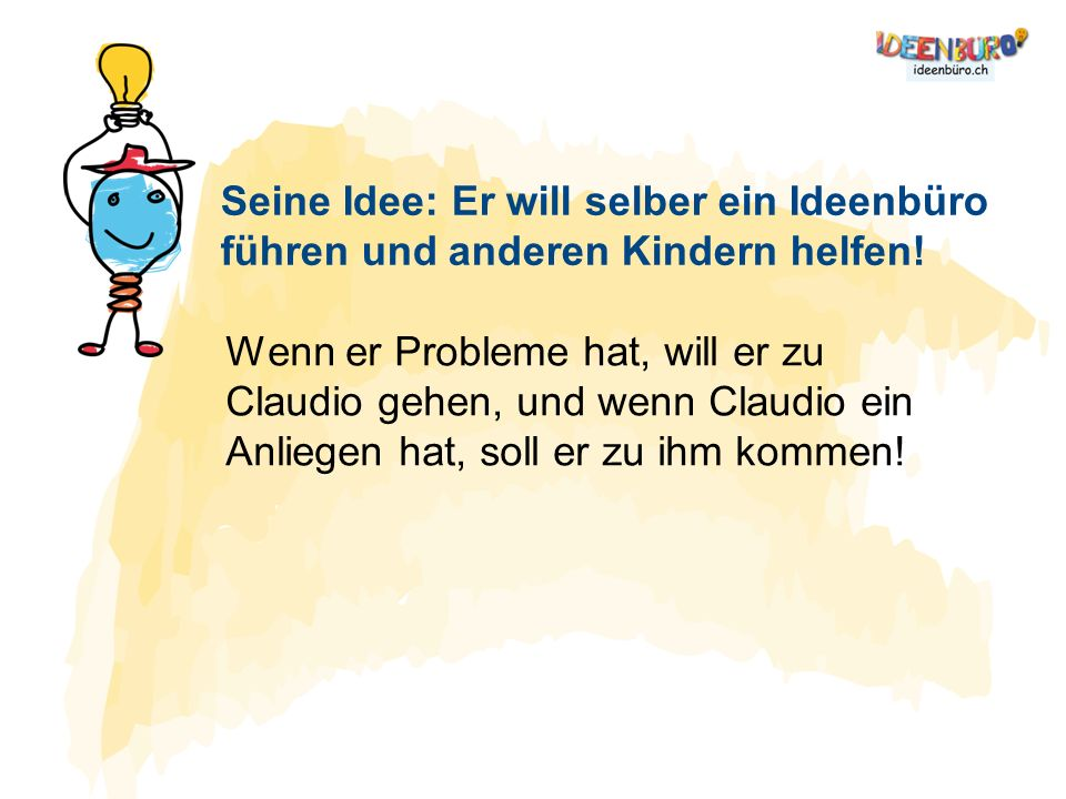Seine Idee: Er will selber ein Ideenbüro führen und anderen Kindern helfen!