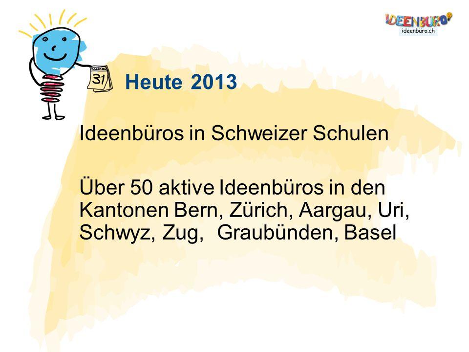 Heute 2013 Ideenbüros in Schweizer Schulen.