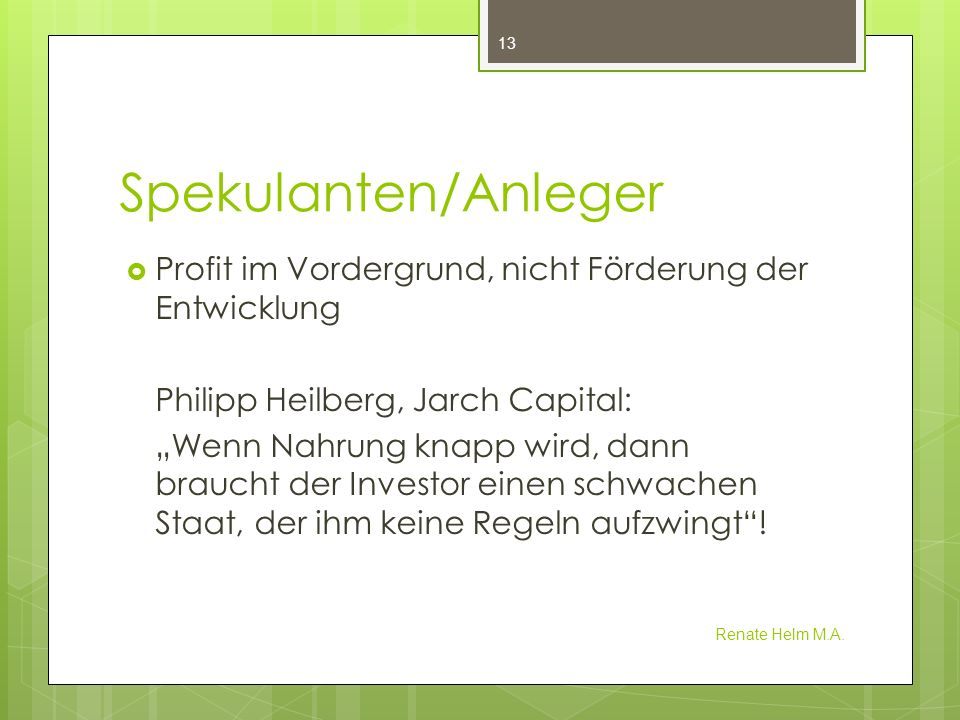 Spekulanten/AnlegerProfit im Vordergrund, nicht Förderung der Entwicklung. Philipp Heilberg, Jarch Capital: