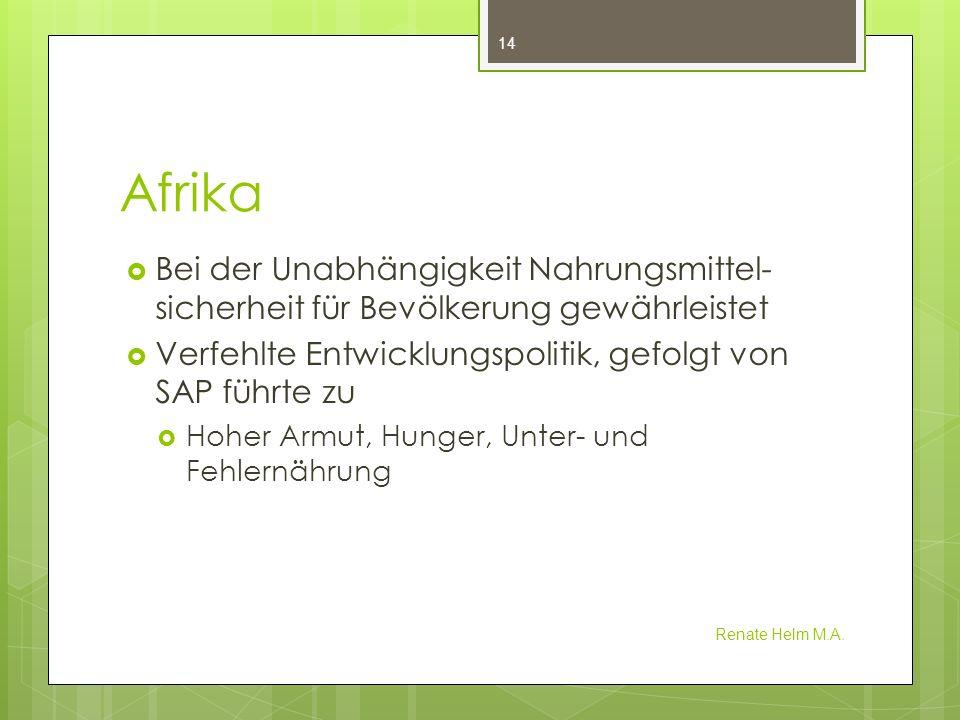 Afrika Bei der Unabhängigkeit Nahrungsmittel-sicherheit für Bevölkerung gewährleistet. Verfehlte Entwicklungspolitik, gefolgt von SAP führte zu.