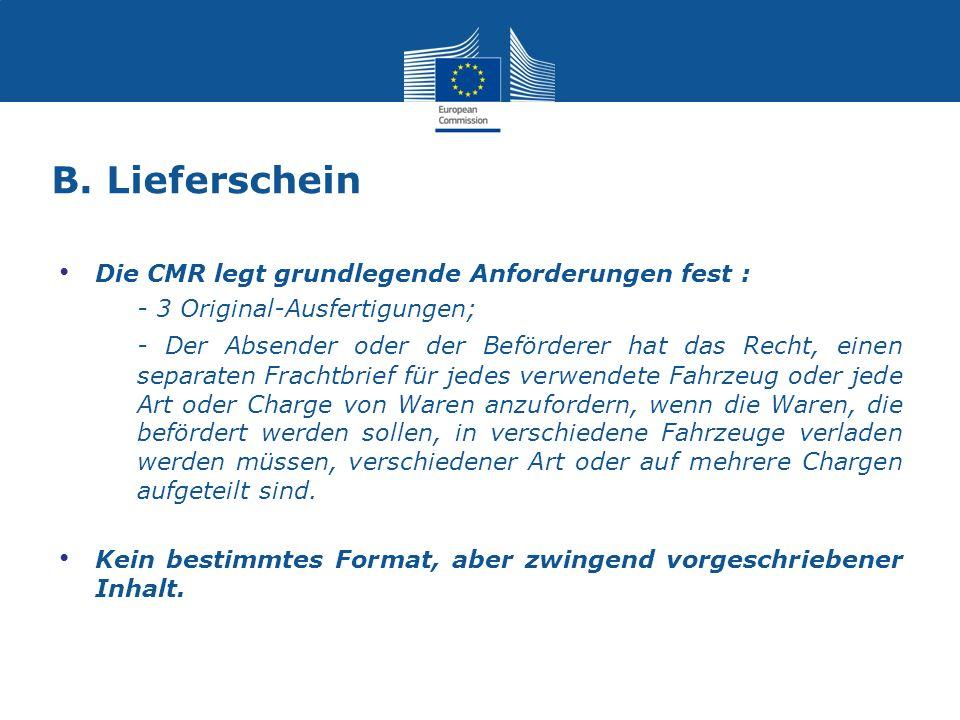 B. Lieferschein Die CMR legt grundlegende Anforderungen fest : - 3 Original-Ausfertigungen;