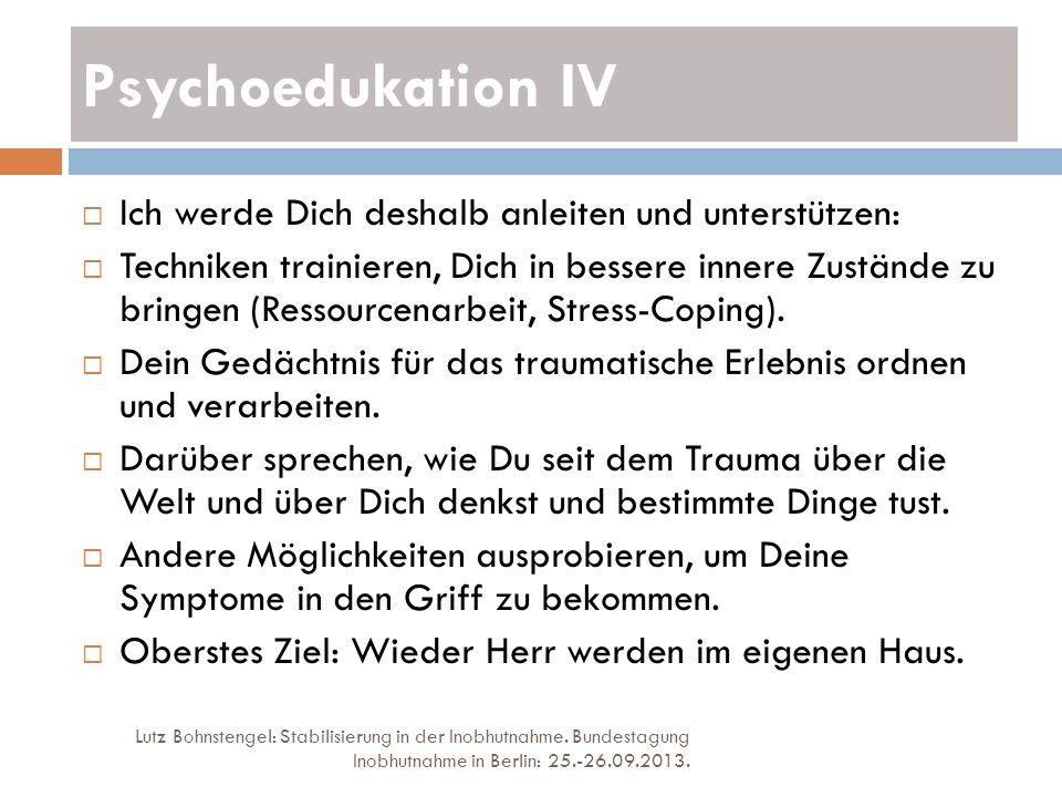 Psychoedukation IV Ich werde Dich deshalb anleiten und unterstützen: