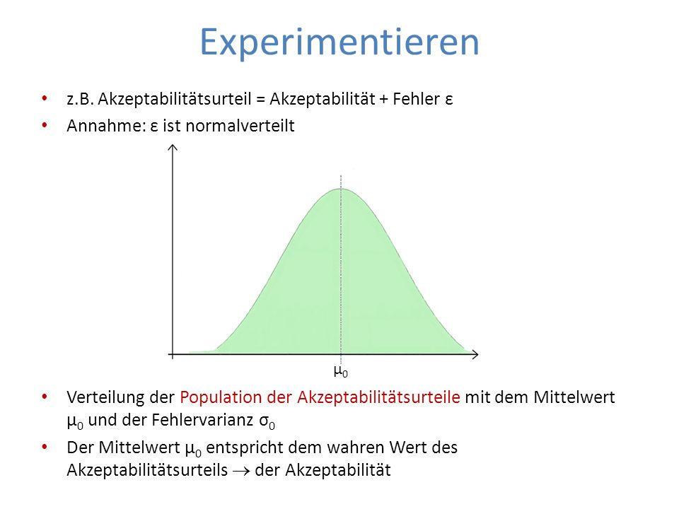 Experimentieren z.B. Akzeptabilitätsurteil = Akzeptabilität + Fehler ε