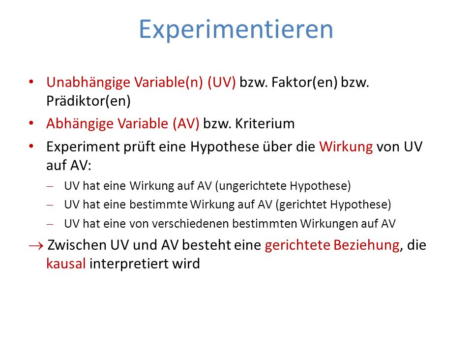 Experimentieren Unabhängige Variable(n) (UV) bzw. Faktor(en) bzw. Prädiktor(en) Abhängige Variable (AV) bzw. Kriterium.