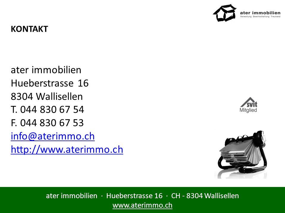 KONTAKT ater immobilien Hueberstrasse 16 8304 Wallisellen T. 044 830 67 54 F. 044 830 67 53 info@aterimmo.ch.