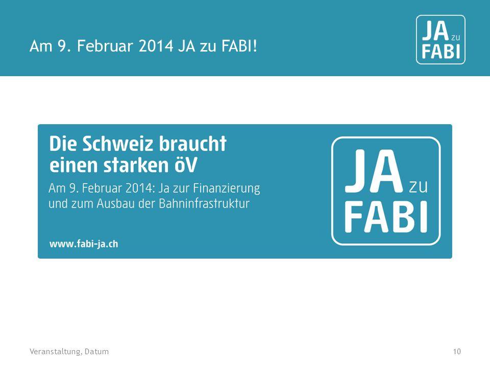 Am 9. Februar 2014 JA zu FABI! Veranstaltung, Datum