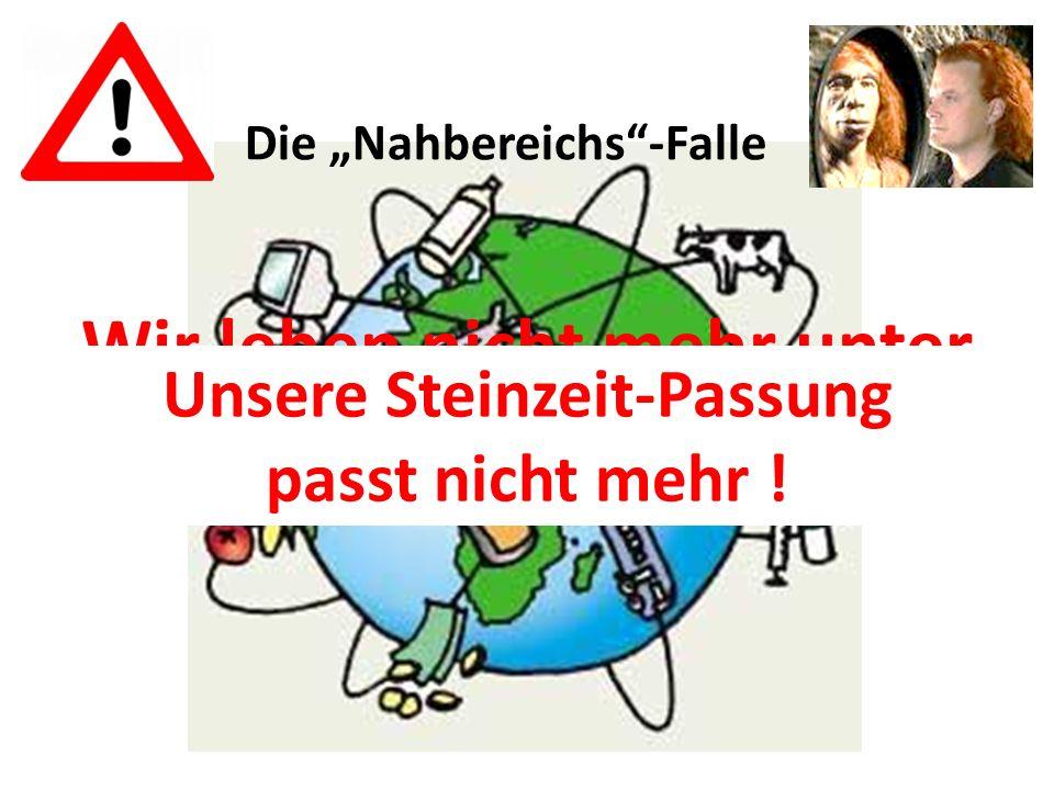 Wir leben nicht mehr unter Steinzeit-Bedingungen !!