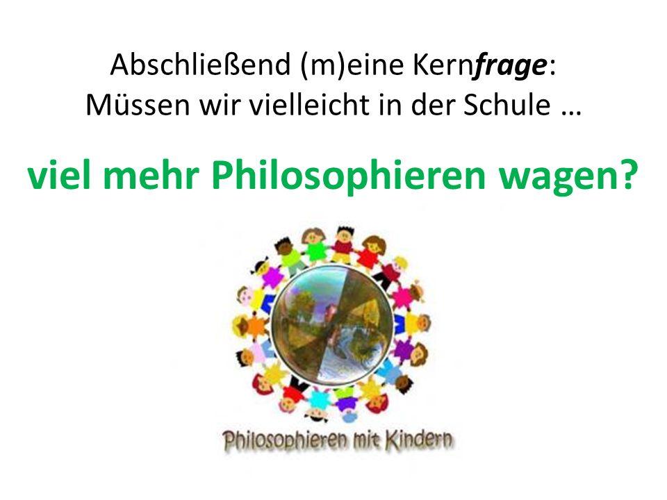 viel mehr Philosophieren wagen