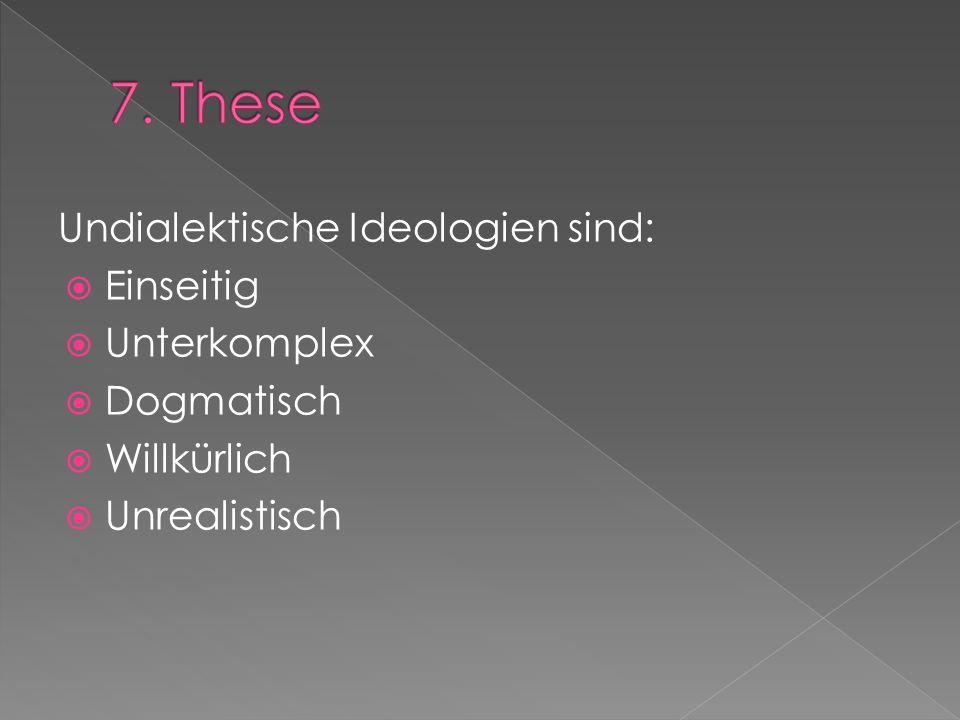 7. These Undialektische Ideologien sind: Einseitig Unterkomplex