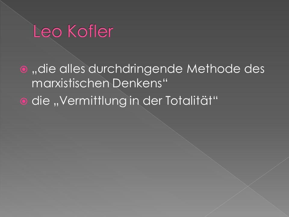 """Leo Kofler """"die alles durchdringende Methode des marxistischen Denkens die """"Vermittlung in der Totalität"""