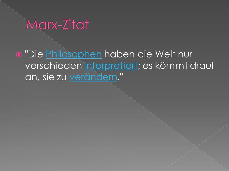 Marx-Zitat Die Philosophen haben die Welt nur verschieden interpretiert; es kömmt drauf an, sie zu verändern.