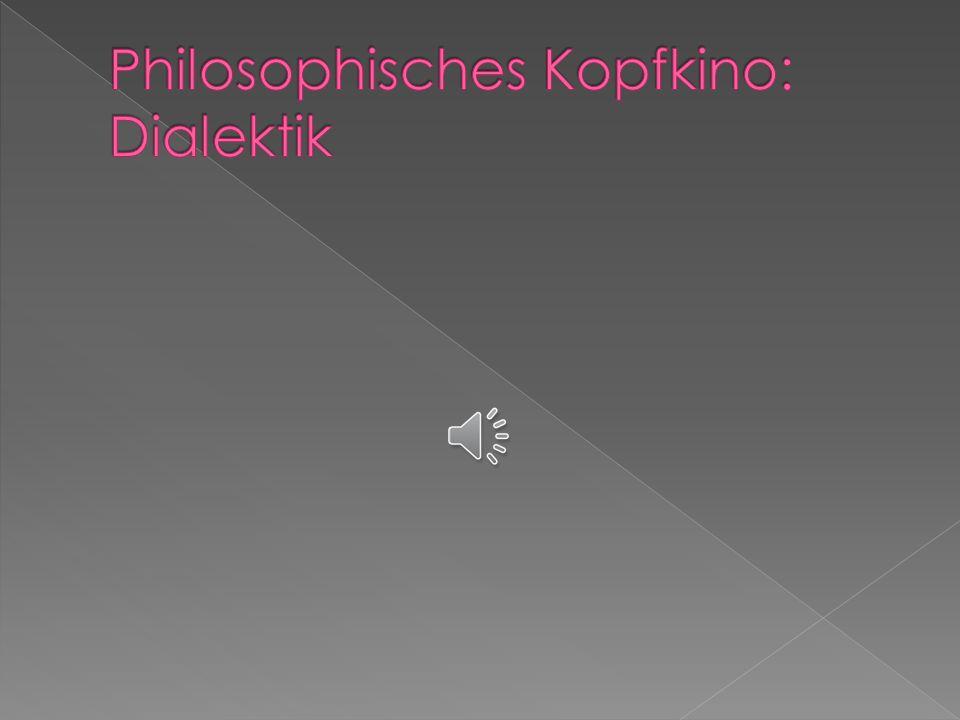 Philosophisches Kopfkino: Dialektik