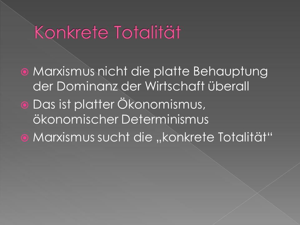 Konkrete Totalität Marxismus nicht die platte Behauptung der Dominanz der Wirtschaft überall.