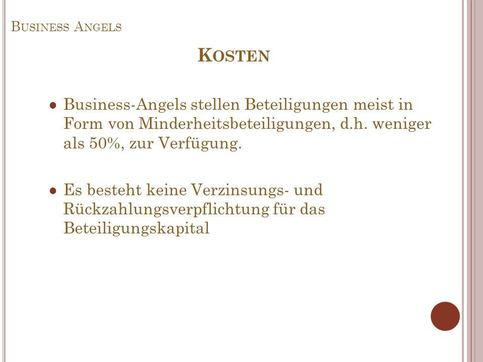 Business AngelsKosten. Business-Angels stellen Beteiligungen meist in Form von Minderheitsbeteiligungen, d.h. weniger als 50%, zur Verfügung.