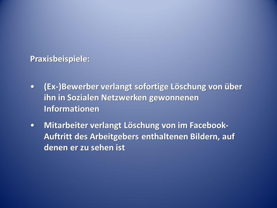 Praxisbeispiele: (Ex-)Bewerber verlangt sofortige Löschung von über ihn in Sozialen Netzwerken gewonnenen Informationen.