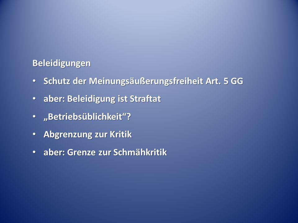 """Beleidigungen Schutz der Meinungsäußerungsfreiheit Art. 5 GG. aber: Beleidigung ist Straftat. """"Betriebsüblichkeit"""