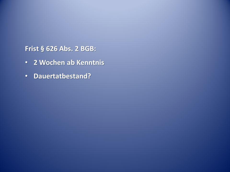 Frist § 626 Abs. 2 BGB: 2 Wochen ab Kenntnis Dauertatbestand
