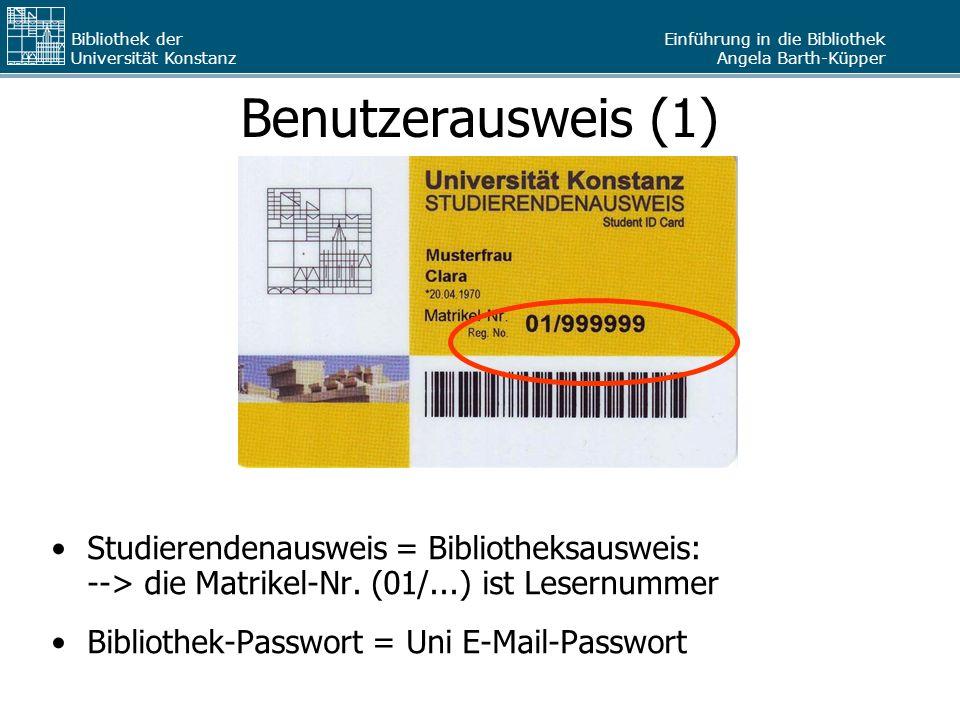 Benutzerausweis (1) Studierendenausweis = Bibliotheksausweis: --> die Matrikel-Nr. (01/...) ist Lesernummer.