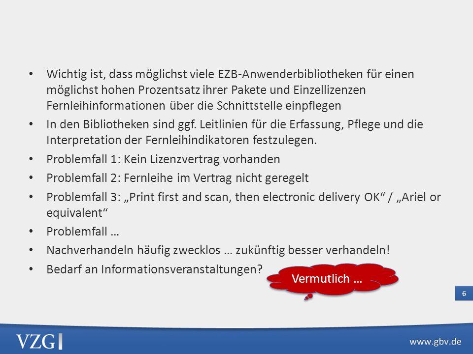 Wichtig ist, dass möglichst viele EZB-Anwenderbibliotheken für einen möglichst hohen Prozentsatz ihrer Pakete und Einzellizenzen Fernleihinformationen über die Schnittstelle einpflegen