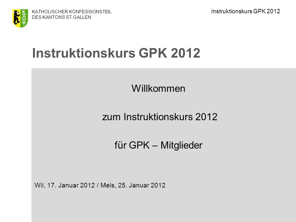 Instruktionskurs GPK 2012 Willkommen zum Instruktionskurs 2012