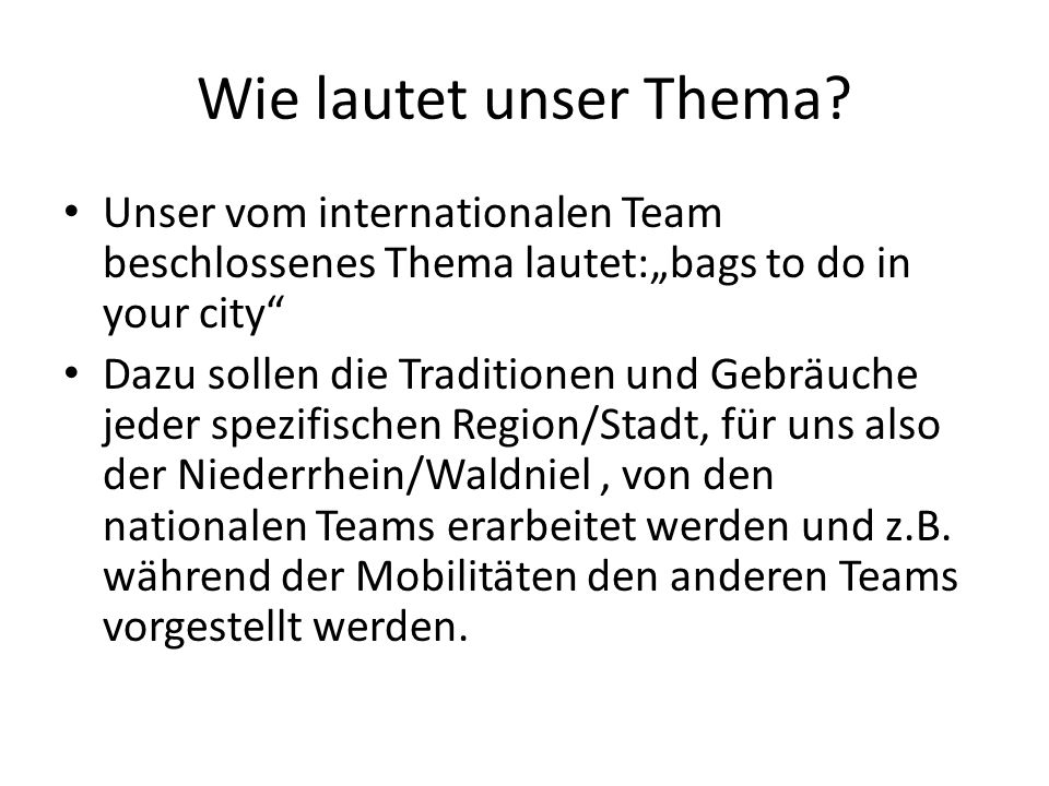 "Wie lautet unser Thema Unser vom internationalen Team beschlossenes Thema lautet:""bags to do in your city"