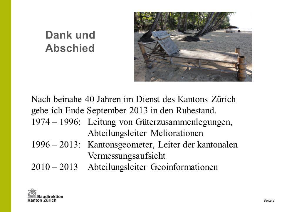 Dank und AbschiedNach beinahe 40 Jahren im Dienst des Kantons Zürich gehe ich Ende September 2013 in den Ruhestand.