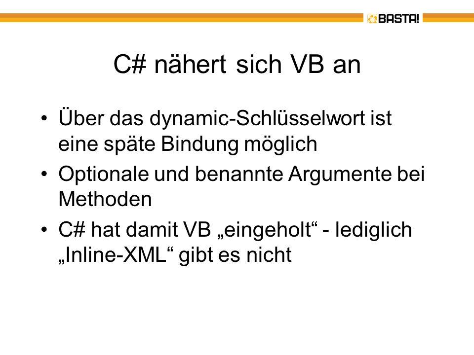 C# nähert sich VB an Über das dynamic-Schlüsselwort ist eine späte Bindung möglich. Optionale und benannte Argumente bei Methoden.