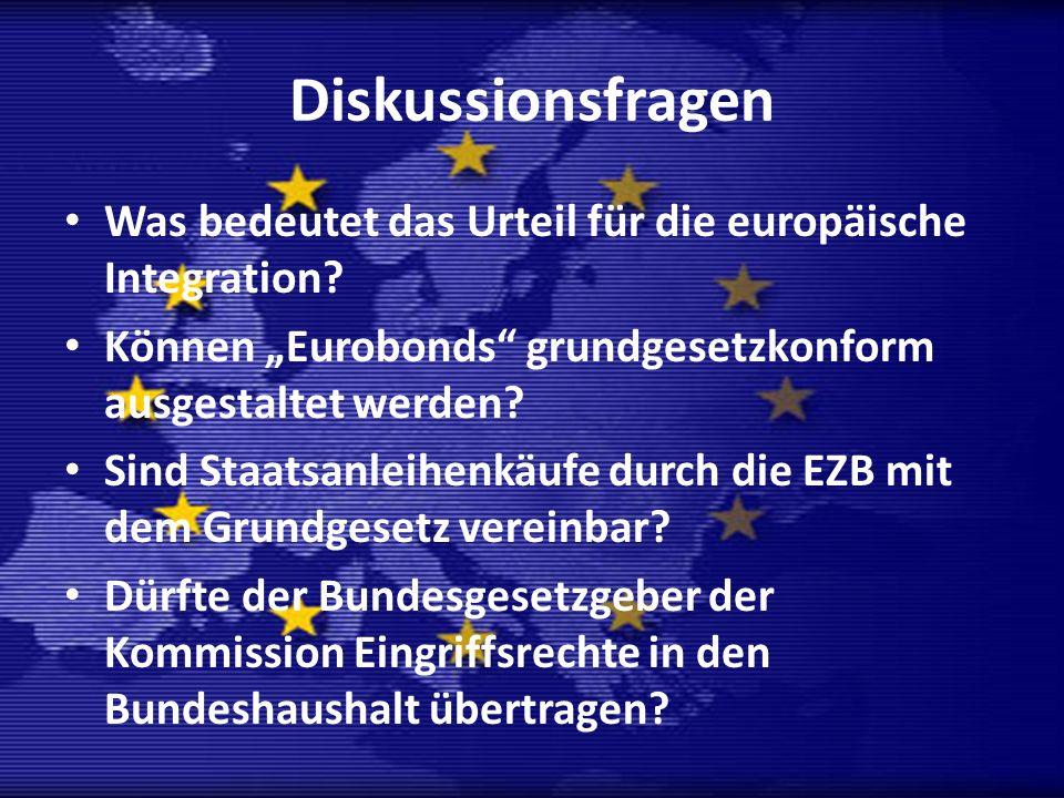"""Diskussionsfragen Was bedeutet das Urteil für die europäische Integration Können """"Eurobonds grundgesetzkonform ausgestaltet werden"""