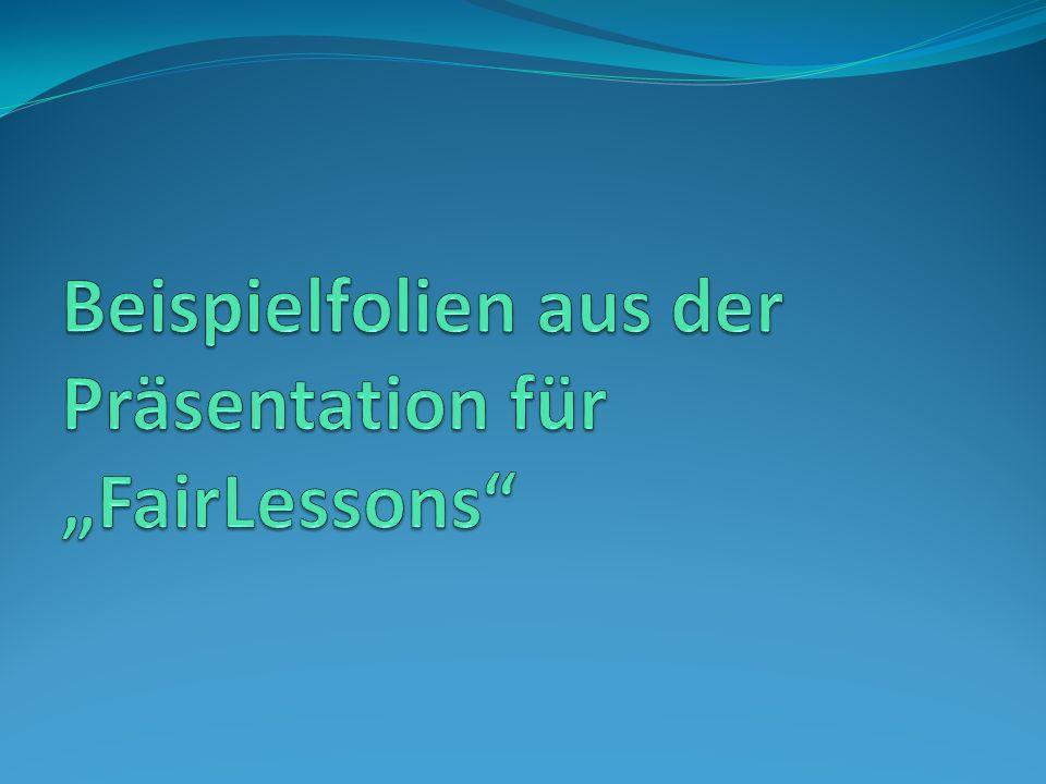 """Beispielfolien aus der Präsentation für """"FairLessons"""