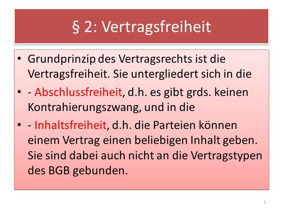 § 2: Vertragsfreiheit Grundprinzip des Vertragsrechts ist die Vertragsfreiheit. Sie untergliedert sich in die.