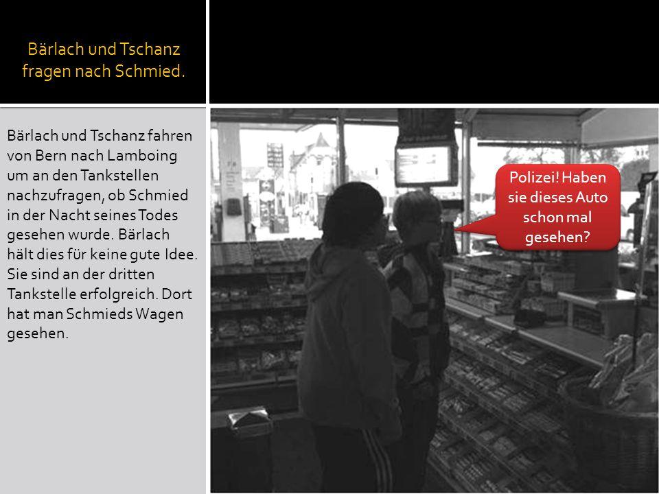 Bärlach und Tschanz fragen nach Schmied.