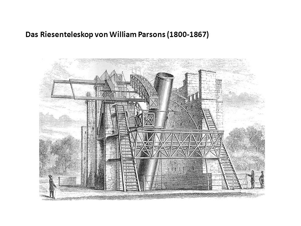 Das Riesenteleskop von William Parsons (1800-1867)