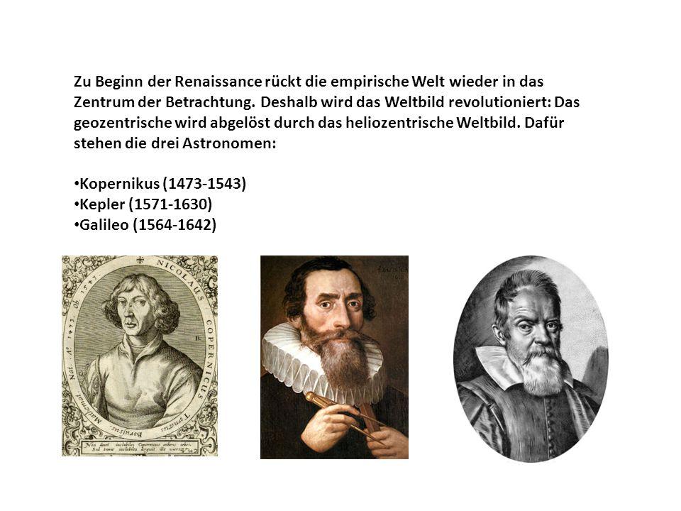 Zu Beginn der Renaissance rückt die empirische Welt wieder in das Zentrum der Betrachtung. Deshalb wird das Weltbild revolutioniert: Das geozentrische wird abgelöst durch das heliozentrische Weltbild. Dafür stehen die drei Astronomen: