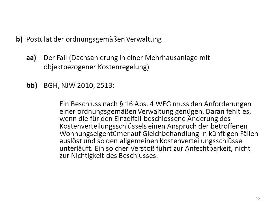 b) Postulat der ordnungsgemäßen Verwaltung aa) Der Fall (Dachsanierung in einer Mehrhausanlage mit objektbezogener Kostenregelung) bb) BGH, NJW 2010, 2513: Ein Beschluss nach § 16 Abs.