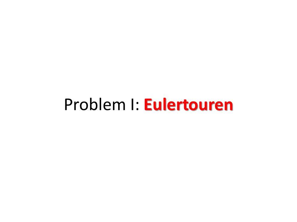 Problem I: Eulertouren