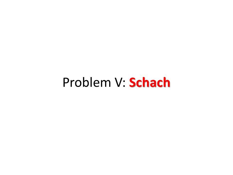 Problem V: Schach