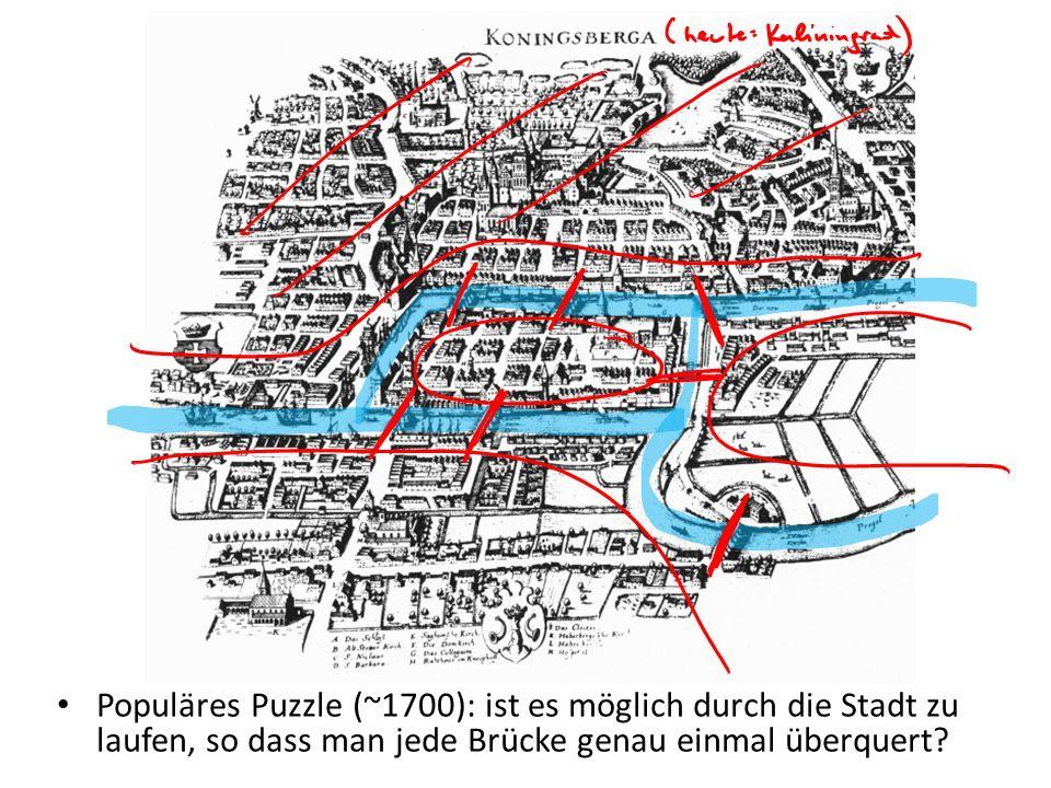 Populäres Puzzle (~1700): ist es möglich durch die Stadt zu laufen, so dass man jede Brücke genau einmal überquert