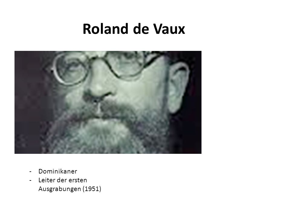 Roland de Vaux Dominikaner Leiter der ersten Ausgrabungen (1951)