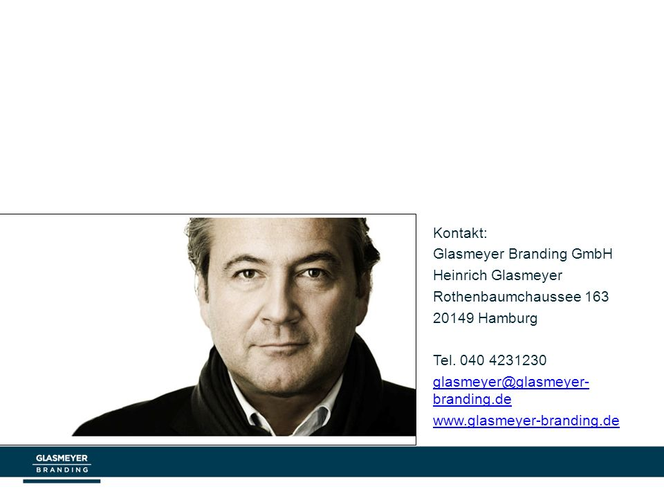 Kontakt: Glasmeyer Branding GmbH Heinrich Glasmeyer Rothenbaumchaussee 163 20149 Hamburg Tel.
