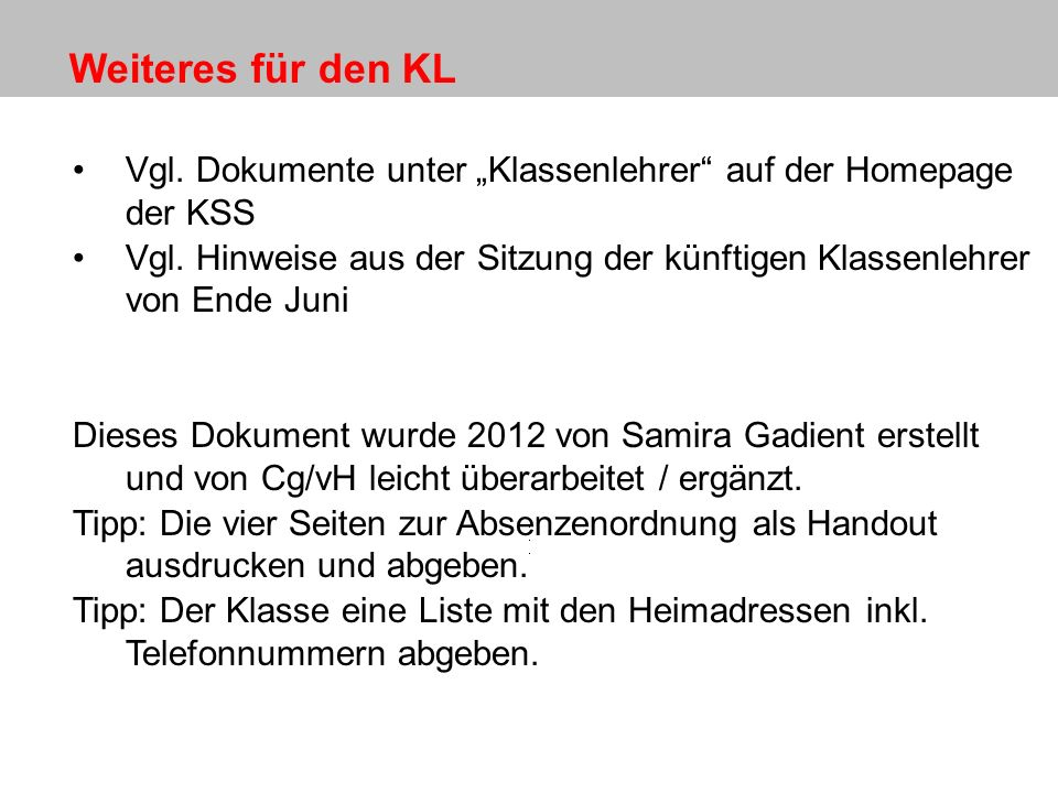 """Weiteres für den KL Vgl. Dokumente unter """"Klassenlehrer auf der Homepage der KSS."""