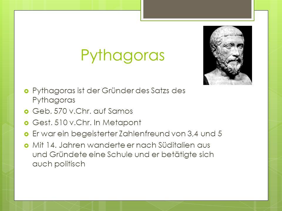 Pythagoras Pythagoras ist der Gründer des Satzs des Pythagoras