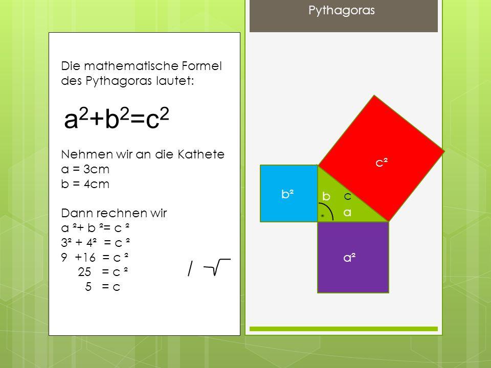 a2+b2=c2 Pythagoras Die mathematische Formel des Pythagoras lautet: