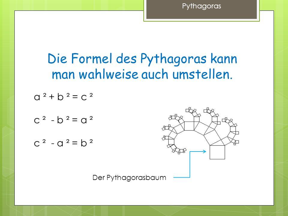 Die Formel des Pythagoras kann man wahlweise auch umstellen.