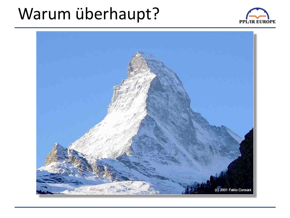 Warum überhaupt Because it is there – just like mountain climbing