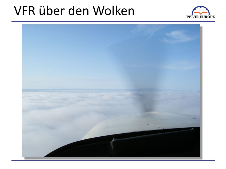 VFR über den Wolken When I take my wife flying she hates being in IMC. I plan all my trip to be VFR on top: